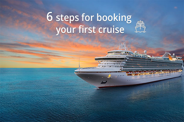 6 Steps For Booking Your First Cruise