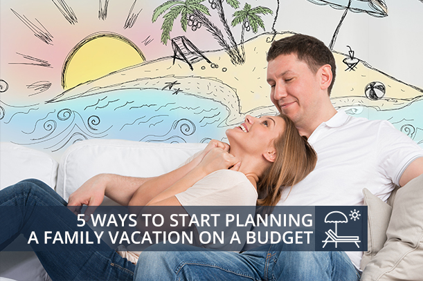 5 ways to start planning vacation on budget